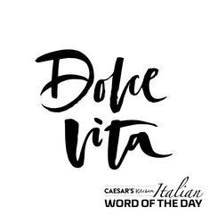 live the sweet life! Dolce Vita
