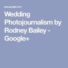 Wedding Photojournalism by Rodney Bailey - Google+