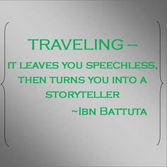 """Traveling - it leaves you speechless, then turns you into a storyteller."" ~ Ibn Battuta #travel #quote"