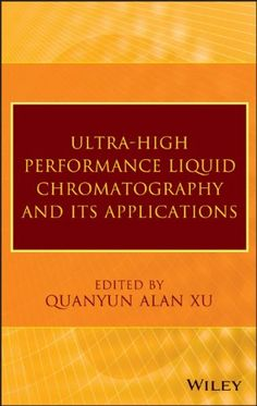 Ultra-high performance liquid chromatography and its applications / edited by Quanyun Alan Xu