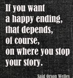 forced to love it | ... from Orson Welles. Orson Welles quote. If you want a happy ending