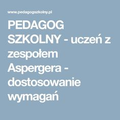 PEDAGOG SZKOLNY - uczeń z zespołem Aspergera - dostosowanie wymagań Adhd, Education, Speech Language Therapy, Therapy, Onderwijs, Learning