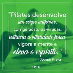 """Frase de Joseph Pilates! """"Pilates desenvolve um corpo uniforme, corrige posturas erradas, restaura a vitalidade física, vigora a mente e eleva o espírito.""""   kaufferpilates.com.br"""