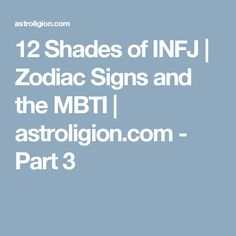 12 Shades of INFJ | Zodiac Signs and the MBTI | astroligion.com - Part 3