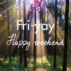 Happy Friday! Happy weekend!