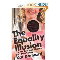In The Equality Illusion, 'the most influential young feminist in the country' (Guardian) and UK Feminista founder Kat Banyard argues passionately and articulately that feminism continues to be one of the most urgent and relevant social justice campaig.