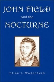 John Field And the Nocturne  By Allan J. Wagenheim