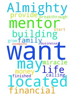 I want that may the Almighty God located me a mentor - I want that may the Almighty God located me a mentor to help me grow in my calling and God should also provide for me and my family. I want financial breakthrough to finished my incomplete building I pray for miracle money in my life to start a businesse  Posted at: https://prayerrequest.com/t/I7b #pray #prayer #request #prayerrequest