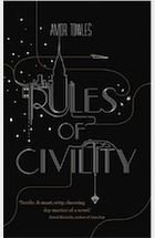 Rules of Civility (Amor Towles): Disappear into late 1930s Manhattan in this delicious romp. Very good indeed.