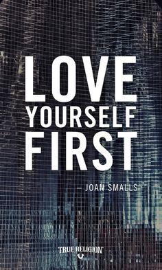 Love yourself first.