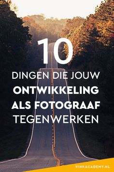 10 dingen die je ontwikkeling als fotograaf tegen werken • Vink Academy