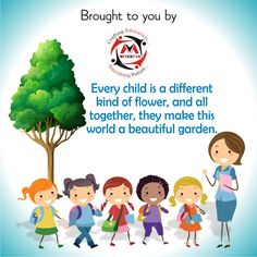 Every child is a different kind of flower, and all together, they make this world a beautiful garden.