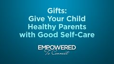 A Mother's Heart: Give Your Child Healthy Parents  Gift 7: Give Your Child Healthy Parents with Good Self-Care by Tapestry. Dr. Karyn Purvis talks about the importance of parents taking care of themselves in order to be able to be fully present for their children to help them heal.  This video is part of the Insights and Gifts video series provided by Empowered To Connect.