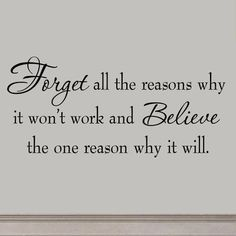 Good Morning Quotes Discover Winston Porter Ducale Forget All the Reasons Why It Wont Work and Believe the One Reason Why it Will Vinyl Wall Decal Inspirational Wall Decals, Vinyl Wall Quotes, Vinyl Wall Decals, Inspirational Quotes, Quote Wall, Motivational Sayings, Quote Board, Wall Stickers, Moving On Quotes Letting Go