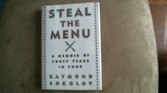 Steal the Menu : A Memoir of Forty Years in Food by Raymond Sokolov (2013,... - Nonfiction