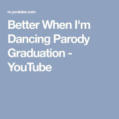 Better When I'm Dancing Parody Graduation - YouTube
