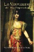 LA CONCUBINA DEL REY-EMPERADOR - VICENTA MARÍA MÁRQUEZ DE LA PLATA - Sinopsis del libro, reseñas, criticas, opiniones - Quelibroleo