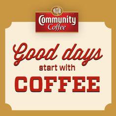 Good days start with #coffee. #communitycoffee #caffeinewisdom