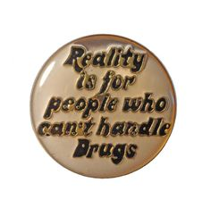 """REALiTY iS FoR PEOPLE WHo CAN'T HaNDLE DRUGS vintage enamel pin lapel beer weed pot dabs by VintageTrafficUSA  18.00 USD  A vintage DRUGS pin! Excellent condition. Measures: approx 1"""" 20 years old hard to find vintage high-quality cloisonne lapel/pin. Beautiful die struck metal pin with colored glass enamel filling. Add inspiration to your handbag tie jacket backpack hat or wall. -------------------------------------------- SECOND ITEM SHIPS FREE IN USA!!! LOW SHIPPING OUTSIDE USA!! VISIT MY…"""