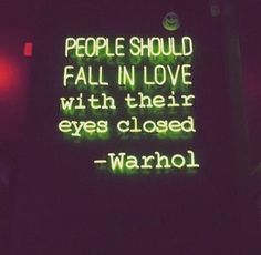 People should fall in love with their eyes closed.