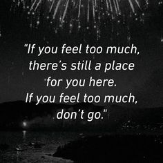 """If you feel too much, there's still a place for you here. If you feel too much, don't go."" - Jamie Tworkowski, ""There Is Still Some Time"""