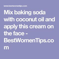 Mix baking soda with coconut oil and apply this cream on the face - BestWomenTips.com