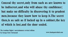 Conceal thy secret,only from such as are known to be indiscreet,and who will abuse thy confidence; but make no difficulty in discovering it ...