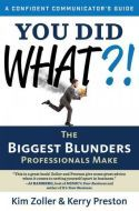 Buy You Did What?: The Biggest Blunders Professionals Make by Kerry Preston, Kim Zoller and Read this Book on Kobo's Free Apps. Discover Kobo's Vast Collection of Ebooks and Audiobooks Today - Over 4 Million Titles! The Boss Bruce, Interview Guide, Know Your Customer, Secret To Success, Book Summaries, Communication Skills, Find A Job, Great Books, Helping People