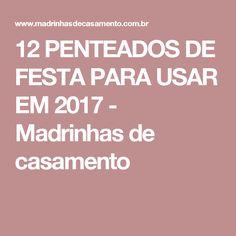12 PENTEADOS DE FESTA PARA USAR EM 2017 - Madrinhas de casamento
