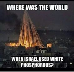 Where is the world? This is a war crime. Why hasn't Netanyahu been charged with crimes against humanity? fails to act on this they may as well shut up shop. Epic Fail Pictures, New World Order, Oppression, Shit Happens, White Phosphorus, Promised Land, Hard Earned, Weird Things, Jerusalem