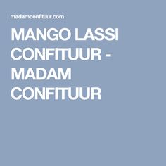 MANGO LASSI CONFITUUR - MADAM CONFITUUR Mango Lassi, Smoothies, Smoothie, Smoothie Packs, Fruit Shakes