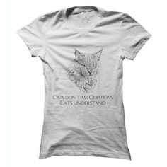 CATS DONT ASK QUESTIONS... T-SHIRTS, HOODIES, SWEATSHIRT (21.5$ ==► Shopping Now)