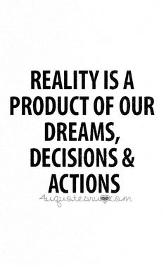 """""""Reality is a product of our dreams, decisions  actions"""" #Creativity #Dreams #Confidence"""