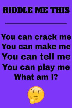 Riddle me this: You can crack me. You can make me. You can tell me. You can play me. What am I?