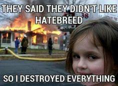 Hatebreed ... You must like Hatebreed