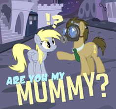 Are you my mummy? by *PixelKitties  Doctor Whooves and Derpy
