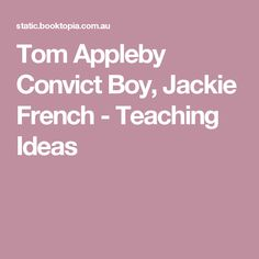 Tom Appleby Convict Boy, Jackie French - Teaching Ideas First Fleet, Australian Curriculum, Teaching French, Teaching Ideas, Toms, History, Reading, Historia, Teaching French Immersion