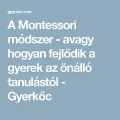 A Montessori módszer - avagy hogyan fejlődik a gyerek az önálló tanulástól - Gyerkőc Infancy, Kids And Parenting, Montessori, Education, Childhood, Onderwijs, Learning, Infants, Newborns