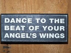 """ DANCE TO THE BEAT OF YOUR ANGEL'S WINGS "" Wood Box Sign Home Decor Gift!"