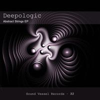 Deepologic - Abstract Strings EP (Sound Vessel Records) by Deepologic on SoundCloud