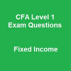 All we want to share with you is that Top 246 Updated CFA Level 1 Exam Questions Free with Answers on Fixed Income-Part 1 is one of the most trustworthy testing resources enhancing your cognitive ability from comprehending, remembering, analyzing and applying into reality. This free CFA mock exam will enable you to stand out at the courses and ease the passing in the exam