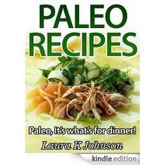 Amazon.com: Paleo Recipes Paleo, It's what's for dinner! eBook: Laura K Johnson: Kindle Store