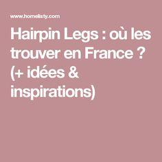 Hairpin Legs : où les trouver en France ? (+ idées & inspirations)