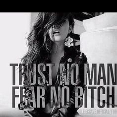 trust no mad, fear no bitch <3