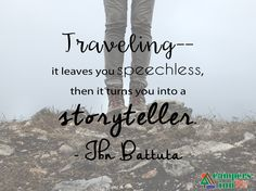 """Traveling-- it leaves you speechless, then it turns you into a storyteller."" -Iba Battuta"