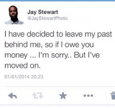 Leaving My Past Behind So If I Owe You Money Im Sorry