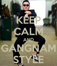 KEEP CALM AND GANGNAM STYLE - KEEP CALM AND CARRY ON Image Generator - brought to you by the Ministry of Information