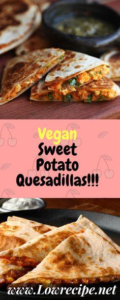 Vegan Sweet Potato Quesadillas!!! - Low Recipe