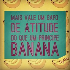 "@instabynina's photo: ""Autor desconhecido #atitude #nobananas #frases #instabynina #bynina"""