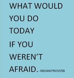QUOTE SON BEING AFRAID. PERFECT QUOTES ..HARD WORK QUOTES AND MOTIVATIONAL